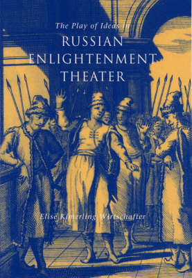 The Play of Ideas in Russian Enlightenment Theater (Hardback)