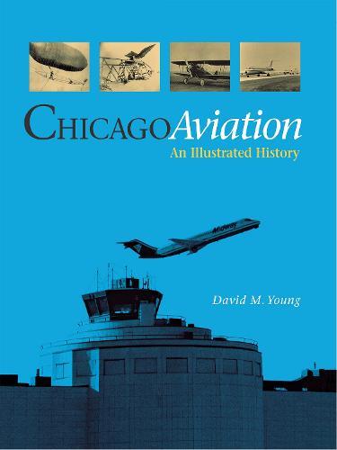 Chicago Aviation an Illustrated History (Hardback)