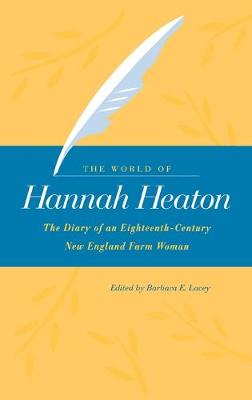 The World of Hannah Heaton: The Diary of an Eighteenth-century New England Farm Woman (Hardback)
