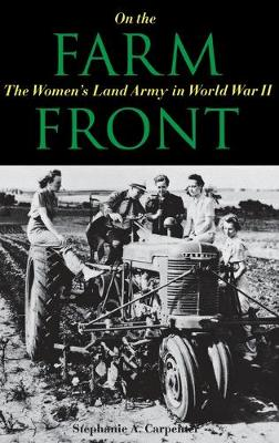 On the Farm Front: The Women's Land Army in World War II (Hardback)
