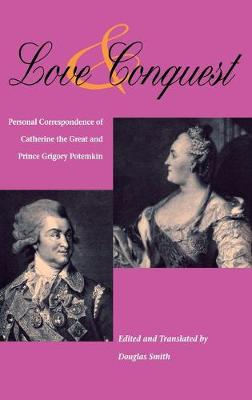 Love and Conquest: Personal Correspondence of Catherine the Great and Prince Grigory Potemkin (Hardback)