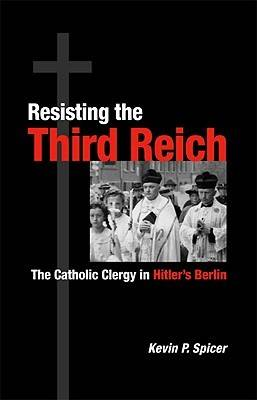 Resisting the Third Reich: The Catholic Clergy in Hitler's Berlin (Hardback)