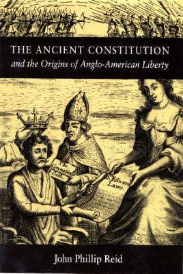 The Ancient Constitution and the Origins of Anglo-American Liberty (Hardback)