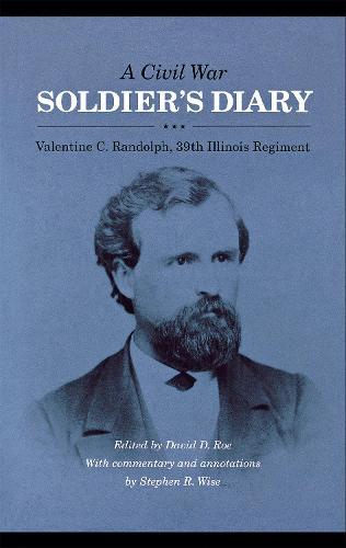 A Civil War Soldier's Diary: Valentine C. Randolph, 39th Illinois Regiment (Hardback)