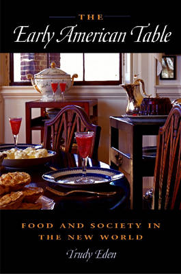 The Early American Table: Food and Society in the New World (Hardback)