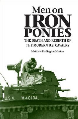 Men on Iron Ponies: The Death and Rebirth of the Modern U.S. Cavalry (Hardback)