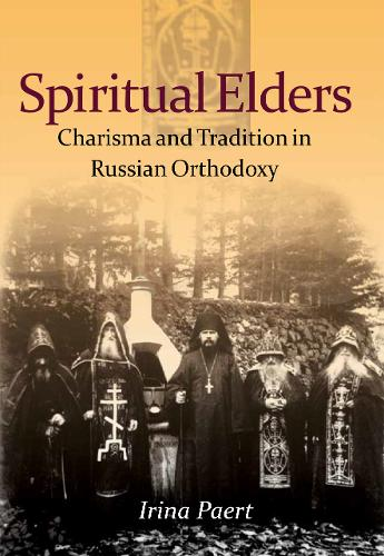 Spiritual Elders: Charisma and Tradition in Russian Orthodoxy (Hardback)