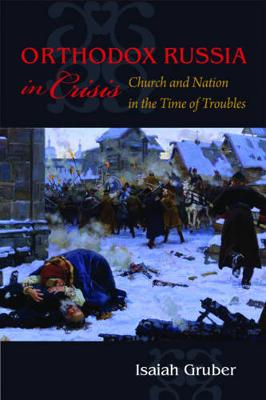 Orthodox Russia in Crisis: Church and Nation During the Time of Troubles (Hardback)