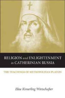 Religion and Enlightenment in Catherinian Russia: The Teachings of Metropolitan Platon (Hardback)