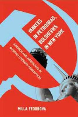 Yankees in Petrograd, Bolsheviks in New York: America and Americans in Russian Literary Perception (Hardback)