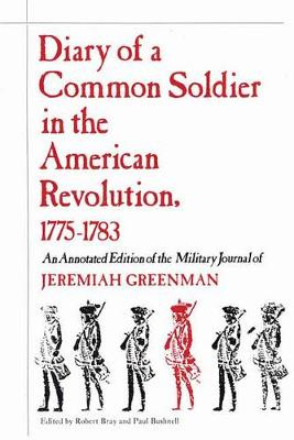 Diary of a Common Soldier in the American Revolution, 1775-1783: An Annotated Edition of the Military Journal of Jeremiah Greenman (Paperback)