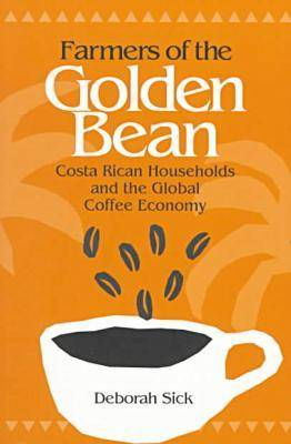 Farmers of the Golden Bean: Costa Rican Households and the Global Coffee Economy (Paperback)