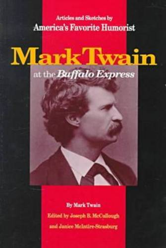 Mark Twain at the Buffalo Express: Articles and Sketches by America's Favorite Humorist (Paperback)