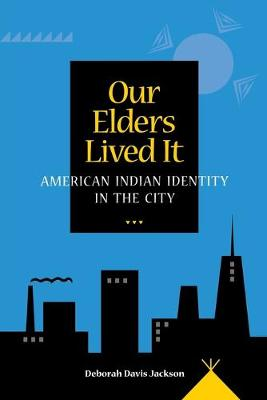 Our Elders Lived it: American Indian Identity in the City (Paperback)