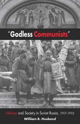 Godless Communists: Atheism and Society in Soviet Russia, 1917-1932 (Paperback)