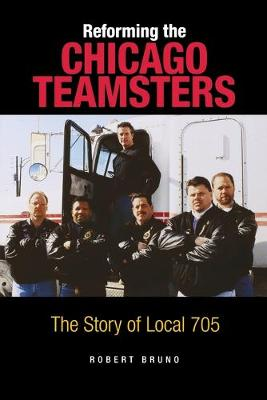 Reforming the Chicago Teamsters: The Story of Local 705 (Paperback)