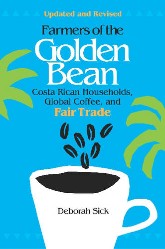 Farmers of the Golden Bean: Costa Rican Households, Global Coffee, and Fair Trade (Paperback)