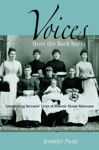 Voices from the Back Stairs: Interpreting Servants' Lives at Historic House Museums (Paperback)