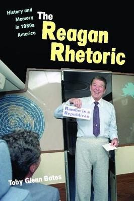 The Reagan Rhetoric: History and Memory in 1980s America (Paperback)