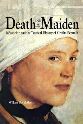 Death and a Maiden: Infanticide and the Tragical History of Grethe Schmidt (Paperback)