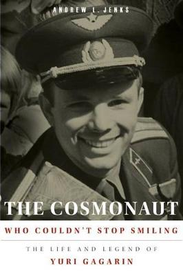 The Cosmonaut Who Couldn't Stop Smiling: The Life and Legend of Yuri Gagarin (Paperback)