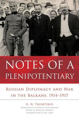 Notes of a Plenipotentiary: Russian Diplomacy and War in the Balkans, 1914-1917 (Paperback)