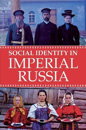 Social Identity in Imperial Russia - NIU Series in Slavic, East European, and Eurasian Studies (Paperback)