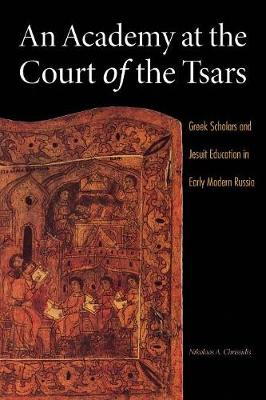 An Academy at the Court of the Tsars: Greek Scholars and Jesuit Education in Early Modern Russia (Paperback)