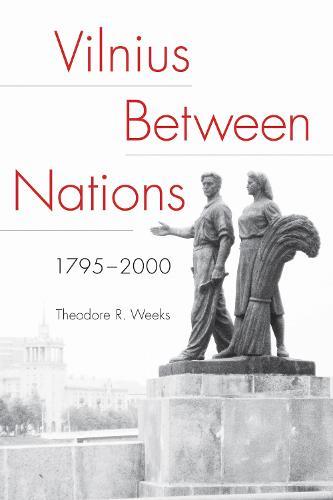 Vilnius between Nations, 1795-2000 - NIU Series in Slavic, East European, and Eurasian Studies (Paperback)