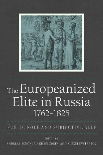 The Europeanized Elite in Russia, 1762 1825: Public Role and Subjective Self (Paperback)