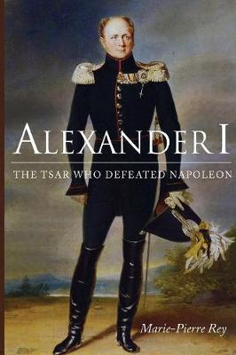 Alexander I: The Tsar Who Defeated Napoleon (Paperback)