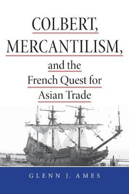 Colbert, Mercantilism, and the French Quest for Asian Trade (Paperback)