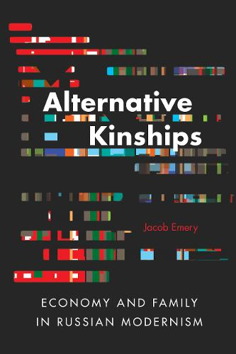 Alternative Kinships: Economy and Family in Russian Modernism (Paperback)