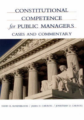 Constitutional Competence for Public Managers: Cases and Commentary (Paperback)