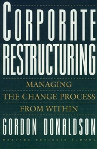 Corporate Restructuring: Managing the Change Process from within (Hardback)