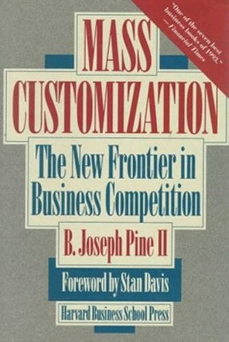 Mass Customization: The New Frontier in Business Competition (Hardback)