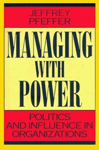Managing With Power: Politics and Influence in Organizations (Paperback)