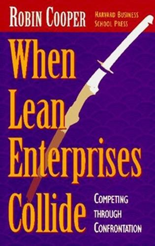 When Lean Enterprises Collide: Competing Through Confrontation (Hardback)