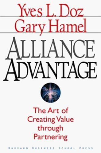 Alliance Advantage: The Art of Creating Value Through Partnering (Hardback)