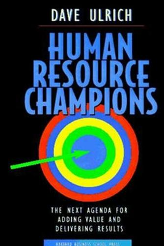 Human Resource Champions: The Next Agenda for Adding Value and Delivering Results (Hardback)