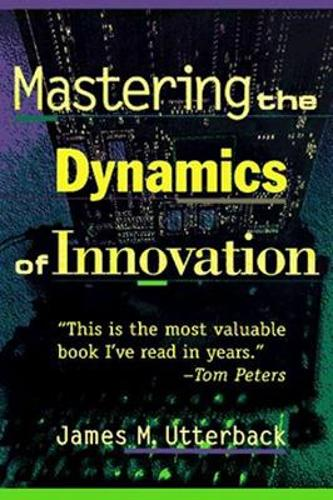 Mastering the Dynamics of Innovation: How Companies Can Seize Opportunities in the Face of Techno... (Paperback)