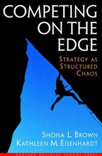 Competing on the Edge: Strategy As Structured Chaos (Hardback)