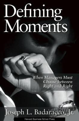 Defining Moments: When Managers Must Choose Between Right and Right (Hardback)
