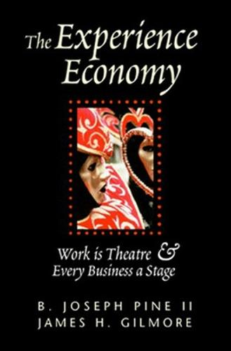 The Experience Economy: Work Is Theater & Every Business a Stage (Hardback)
