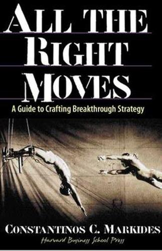 All the Right Moves: A Guide to Crafting Breakthrough Strategy (Hardback)