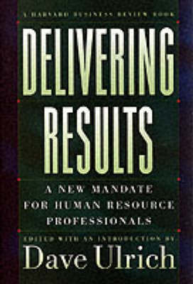 Delivering Results: A New Mandate for Human Resource Professionals - A Harvard business review book (Hardback)