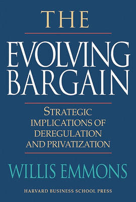 Evolving Bargain: Strategic Implications of Deregulation and Privatization (Hardback)