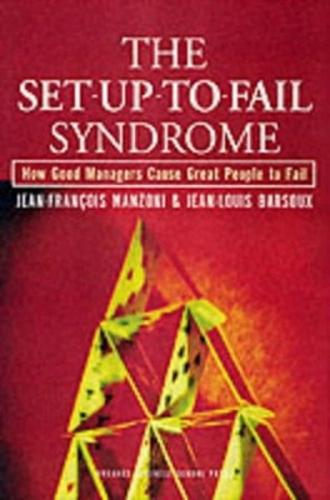 The Set-Up-To-Fail Syndrome: How Good Managers Cause Great People to Fail (Hardback)
