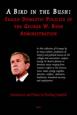A Bird in the Bush: Failed Domestic Policies of the George W. Bush Administration (Paperback)