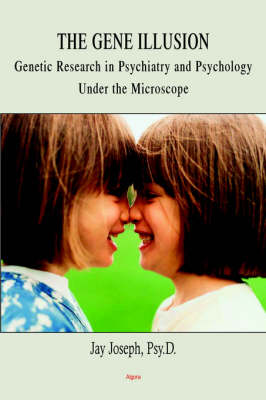 The Gene Illusion: Genetic Research in Psychiatry and Psychology Under the Microscope (Paperback)